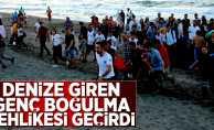 Samsun'da denize giren genç boğulma tehlikesi geçirdi