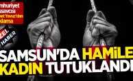Samsun'da hamile kadın tutuklandı! Twitter ayağa kalktı
