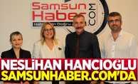CHP Samsun Milletvekili Neslihan Hancıoğlu Samsunhaber.com'da