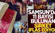 Samsun'da 11 bayisi bulunan şirket iflas ediyor
