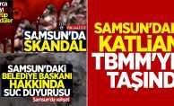 Samsun'daki katliam TBMM'ye taşındı
