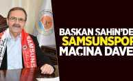 Başkan Şahin'den Samsunspor maçına davet