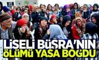 Liseli Büşra'nın ölümü yasa boğdu