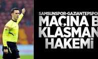 Samsunspor – Gaziantepspor maçına B Klasman hakemi