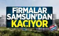 Firmalar Samsun'dan kaçıyor