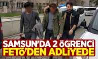 Samsun'da 2 öğrenci FETÖ'den adliyede