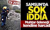 Samsun'da şok iddia! Muhtar ödeneği kendine harcadı