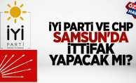 Samsun'da CHP ve İYİ Parti ittifak yapacak mı?