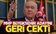 MHP O İldeki Büyükşehir Belediyesi Adayını Geri Çekti
