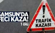 Samsun'da feci kaza! 1 ölü