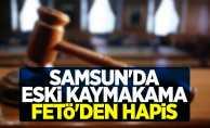 Samsun'da FETÖ'den yargılanan eski kaymakama hapis