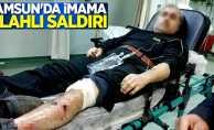 Samsun'da imama silahlı saldırı