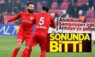Abdülkadir Samsunspor için Antalya'ya gidiyor