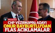 CHP Vezirköprü Adayı Onur Bayburtlu'dan flaş açıklamalar