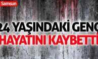 Samsun'da 24 yaşındaki gencin acı ölümü