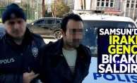 Samsun'da Iraklı gence bıçaklı saldırı!