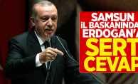 Samsun İl Başkanından Erdoğan'a Sert Cevap