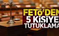 FETÖ'de 5 kişiye tutuklama