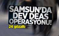 Samsun'da dev DEAŞ operasyonu! 24 gözaltı