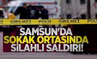 Samsun'da sokak ortasında silahlı saldırı! 1 yaralı