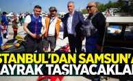 İstanbul'dan Samsun'a bayrak taşıyacaklar