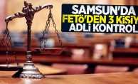 Samsun'da FETÖ'den 3 kişiye adli kontrol