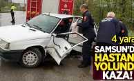 Samsun'da hastane yolunda kaza! 4 yaralı
