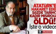 Atatürk'e hakaret eden sözde tarihçi Kadir Mısıroğlu öldü