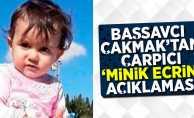 Başsavcı Çakmak'dan Çarpıcı 'Minik Ecrin' açıklaması