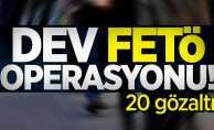 Dev FETÖ operasyonu! 20 gözaltı