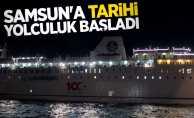 Samsun'a tarihi yolculuk başladı!