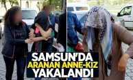 Samsun'da aranan anne-kız yakalandı