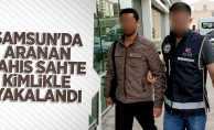 Samsun'da aranan şahıs sahte kimlikle yakalandı