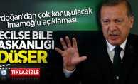 Erdoğan: İmamoğlu seçilse bile başkanlığı düşer