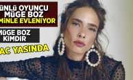 Ünlü oyuncu Müge Boz kiminle evleniyor?