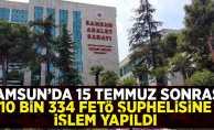 Samsun'da 15 Temmuz sonrası FETÖ'den 10 bin 334 kişi hakkında işlem yapıldı
