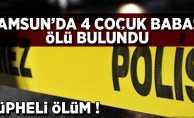 Samsun'da 4 çocuk babası ölü bulundu