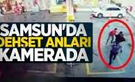 Samsun'da dehşet anları kamerada