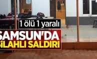 Samsun'da silahlı saldırı