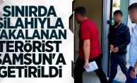Sınırda silahıyla yakalanan terörist Samsun'a getirildi