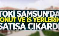 TOKİ Samsun'da ev ve iş yerlerini satışa çıkardı