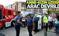 Anne kızın üzerine araç devrildi! 1 ölü 7 yaralı