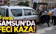 Samsun'da feci kaza! 5 yaralı