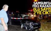 Samsun'da feci kazada ölü sayısı 2'ye çıktı