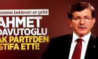Ahmet Davutoğlu AK Parti'den istifa etti! Flaş açıklamalar!