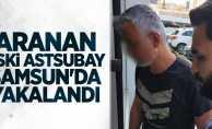 Aranan eski astsubay Samsun'da yakalandı