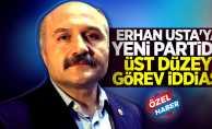 Erhan Usta'ya yeni partide üst düzey görev iddiası!