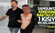Samsun'da baktığı için 1 kişiyi bıçaklayan şahıs yakalandı