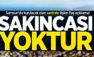 Samsun'da kurulacak satnral hakkında flaş açıklama! Sakıncası yoktur