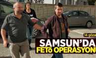 Samsun'da FETÖ operasyonu! 14 gözaltı